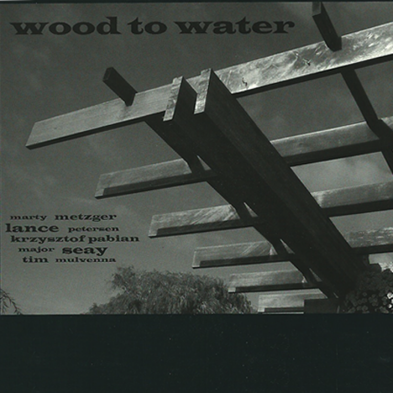 Wood to Water featuring Krzysztof Pabian, Marty Metzger, Lance Petersen, Major Seay, Tim Mulvenna