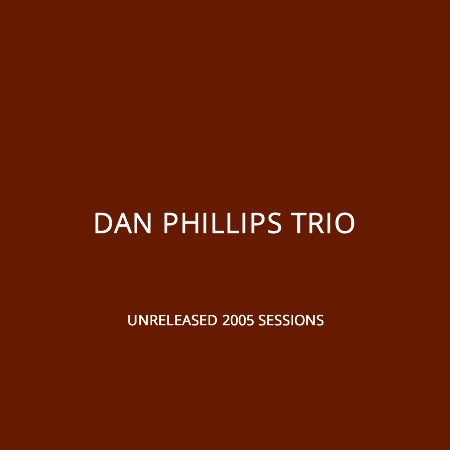 Dan Phillips Trio - Unreleased 2005 Sessions