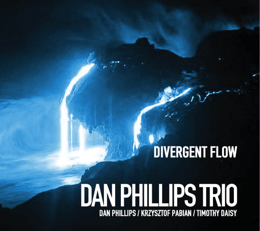 "Dan Phillips Trio featuring Timothy Daisy and Krzysztof Pabian ""Divergent Flow"""